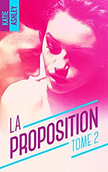 La Proposition - Tome 2 par [Ashley, Katie]