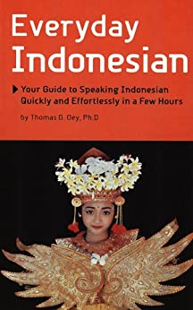 Everyday Indonesian: Your Guide to Speaking Indonesian Quickly and Effortlessly in a Few Hours (Periplus language books) by [Oey, Thomas G.]