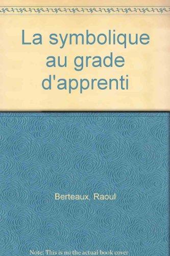 La symbolique au grade d'apprenti par Raoul Berteaux