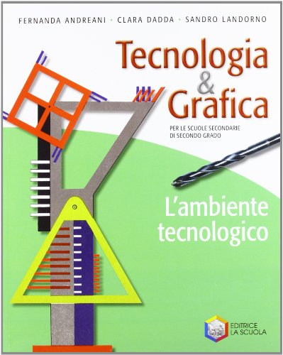 Tecnologia & grafica. L'ambiente tecnologico. Per le Scuole superiori. Con espansione online
