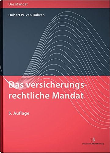 Das versicherungsrechtliche Mandat: (Vorauflage erschienen unter: Versicherungsrecht in der anwaltlichen Praxis)