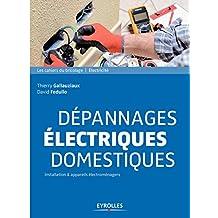 Dépannages électriques domestiques: Installation et appareils électroménagers