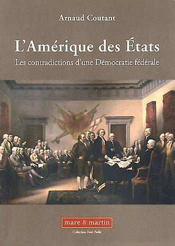L'Amérique des Etats: Les contradictions d'une Démocratie fédérale. par Arnaud Coutant