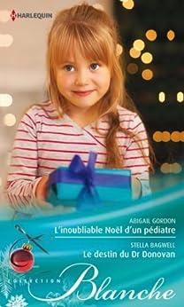 L'inoubliable Noël d'un pédiatre - Le destin du Dr Donovan (Blanche t. 1155) par [Gordon, Abigail, Bagwell, Stella]
