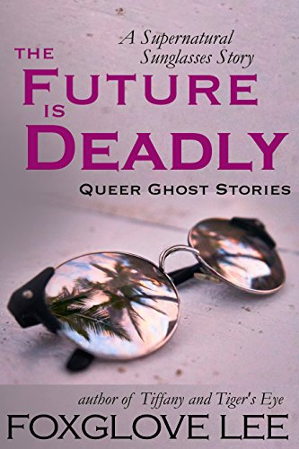 The Future is Deadly: A Supernatural Sunglasses Story (Queer Ghost Stories Book 2) (English Edition)