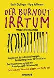 Der Burnout-Irrtum: Ausgebrannt durch Vitalstoffmangel - Burnout fängt in der Körperzelle anDas...