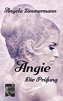 Angie: Die Prüfung (German Edition) by [Zimmermann, Angela]