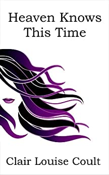 Heaven Knows This Time (The Heaven Knows Trilogy Book 1) by [Coult, Clair Louise]