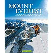Mount Everest - Berg der Rekorde: Die spektakulärsten Erstbesteigungen am Dach der Welt in einem eindrucksvollen Bildband - Vorwort von Ralf Dujmovits, dem ersten Deutschen auf allen 14 Achttausendern