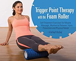 Trigger Point Therapy with the Foam Roller: Exercises for Muscle Massage, Myofascial Release, Injury Prevention and Physical Rehab par [Knopf, Karl, Knopf, Chris]