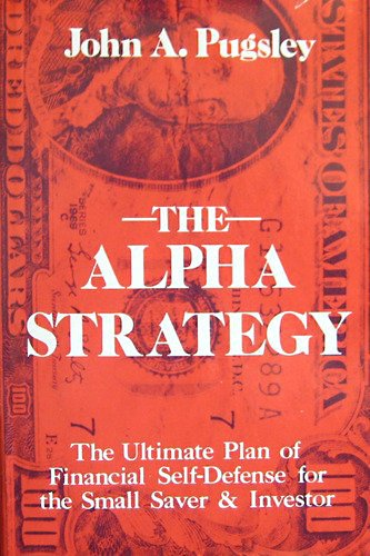 The Alpha Strategy: The Ultimate Plan of Financial Self-Defense for the Small Saver & Investor