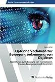 Optische Verfahren zur Bewegungserkennung von Objekten: Algorithmen zur Erkennung von Translationen, linearen Bewegungen und Rotationen