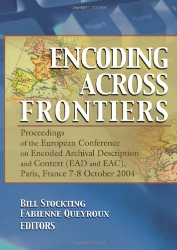 Encoding Across Frontiers: Proceedings of the European Conference on Encoded Archival Description and Context (EAD and EAC), Pa