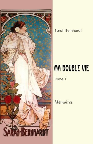 Ma double vie: Mémoires Tome1 por Sarah Bernhardt