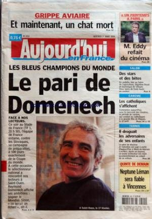 AUJOURD'HUI EN FRANCE [No 1552] du 01/03/2006 - GRIPPE AVIAIRE ET MAINTENANT UN CHAT MORT LES BLEUS CHAMPIONS DU MONDE LE PARI DE DOMENECH FACE A NOS LECTEURS UN PRINTEMPS A PARIS M EDDY REFAIT DU CINEMA SALON DES STARS ET DES BETES CAREME CES CATHOLIQUES S'AFFICHENT TENNIS IL DROGUAIT LES ADVERSAIRES DE SES ENFANTS QUINTE DE DEMAIN NEPTUNE LEMAN SERA FIABLE A VINCENNES