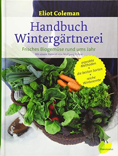 Handbuch Wintergärtnerei. Frisches Biogemüse rund ums Jahr
