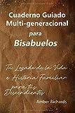 Cuaderno Guiado Multi-generacional para Bisabuelos: Tu Legado de la Vida e Historia Familiar para tus Descendientes