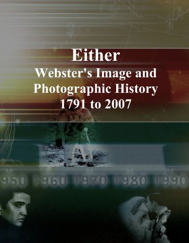 Either: Webster's Image and Photographic History, 1791 to 2007