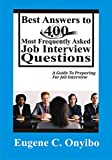 Best Answers To 400 Most Frequently  Asked Job Interview Questions: A Guide To Preparing For Job Interview (The Complete Manual for Job Seeers Book 3) (English Edition)