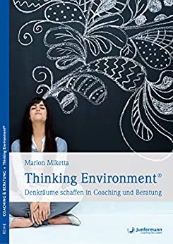 Thinking Environment: Denkräume schaffen in Coaching und Beratung