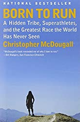 Born to Run: A Hidden Tribe, Superathletes, and the Greatest Race the World Has Never Seen by Christopher McDougall (2011-03-29)