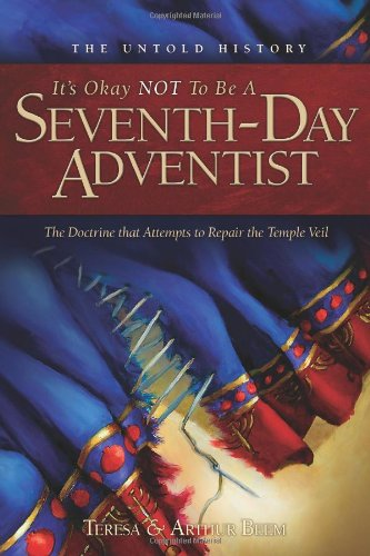 It's Okay Not to Be a Seventh-Day Adventist: The Untold History and the Doctrine That Attempts to Repair the Temple Veil