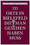 111 Orte in Bielefeld, die man gesehen haben muss: Reiseführer bei Amazon kaufen