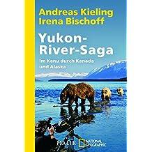 Yukon-River-Saga: Im Kanu durch Kanada und Alaska