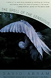 By David Abram [ [ [ The Spell of the Sensuous: Perception and Language in a More-Than-Human World[ THE SPELL OF THE SENSUOUS: PERCEPTION AND LANGUAGE IN A MORE-THAN-HUMAN WORLD ] By Abram, David ( Author )Feb-25-1997 Paperback