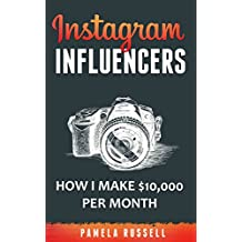 Instagram: How I make $10,000 a month through Influencer Marketing (Instagram Marketing Book 2) (English Edition)