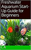 #10: Freshwater Aquarium Start-Up Guide for Beginners