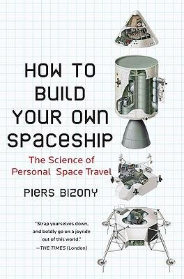 [(How to Build Your Own Spaceship: The Science of Personal Space Travel)] [Author: Piers Bizony] published on (July, 2009)