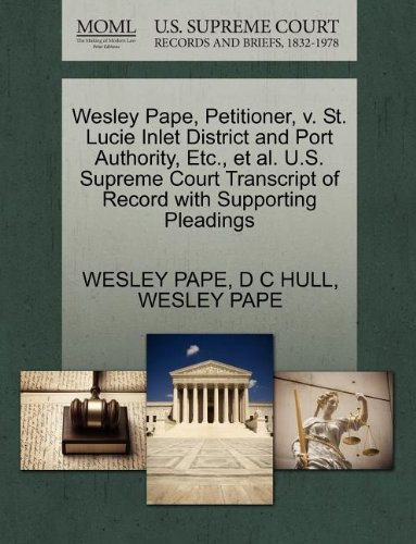 Wesley Pape, Petitioner, V. St. Lucie Inlet District and Port Authority, Etc., et al. U.S. Supreme Court Transcript of Record with Supporting Pleading - Inlet Port