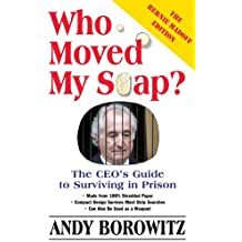 Who Moved My Soap?: The CEO's Guide to Surviving Prison: The Bernie Madoff Edition, Updated in 2009