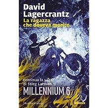 La ragazza che doveva morire: continua la saga di Stieg Larsson (Millennium Vol. 6)