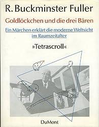 Goldlöckchen und die drei Bären. Ein Märchen erklärt die moderne Weltsicht im Raumzeitalter. 'Tetrascroll'