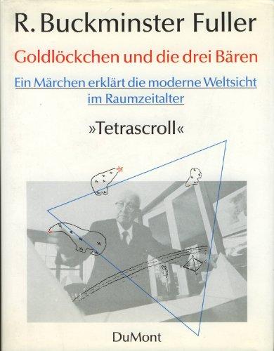 Goldlöckchen und die drei Bären. Ein Märchen erklärt die moderne Weltsicht im Raumzeitalter. 'Tetrascroll' Buch-Cover