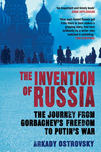 The Invention of Russia: The Journey from Gorbachev's Freedom to Putin's War par Arkady Ostrovsky