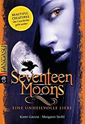 Seventeen Moons - Eine unheilvolle Liebe by Kami Garcia (2013-09-09)