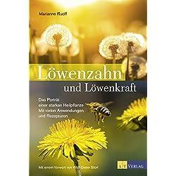 Löwenzahn und Löwenkraft: Das Porträt einer starken Heilpflanze. Mit vielen Anwendungen und Rezepturen. Mit einem Vorwort von Wolf-Dieter Storl