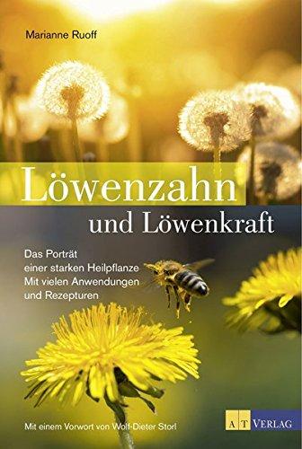 Löwenzahn und Löwenkraft: Das Porträt einer starken Heilpflanze. Mit vielen Anwendungen und Rezepturen.