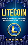 Litecoin: Best Strategies For Investing And Profiting From Litecoin (Cryptocurrencies Book 5) (English Edition)