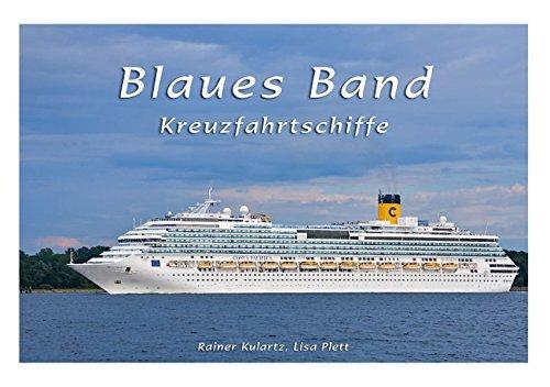 Blaues Band - Kreuzfahrtschiffe (Tischaufsteller DIN A5 quer): Kreuzfahrtschiffe im wunderschönen Licht, die luxuriöse Queen Mary 2 und viele andere. ... 14 Seiten) (CALVENDO Technologie)