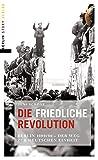 Die friedliche Revolution: Berlin 1989/90 Der Weg zur deutschen Einheit - Jens Schöne