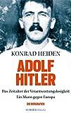 Adolf Hitler: Das Zeitalter der Verantwortungslosigkeit-Ein Mann gegen Europa - Konrad Heiden