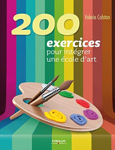 200 exercices pour intégrer une école d'art par Valerie Colston