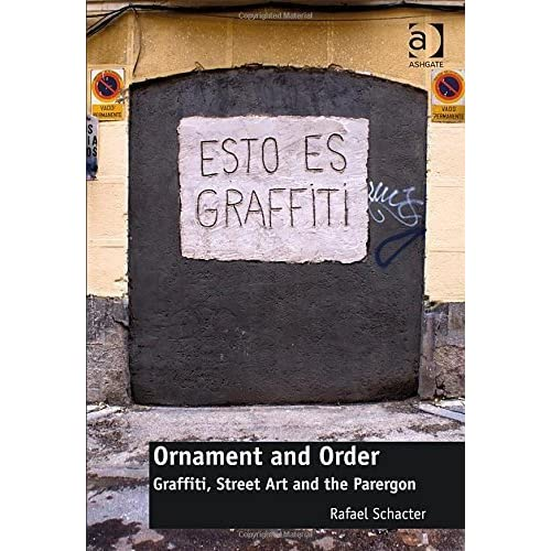 Ornament and Order: Graffiti, Street Art and the Parergon (Architecture) by Rafael Schacter (2014-10-08)