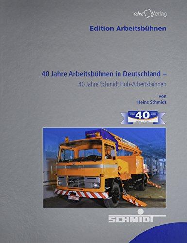 Preisvergleich Produktbild 40 Jahre Arbeitsbühnen in Deutschland: 40 Jahre Schmidt Hub-Arbeitsbühnen