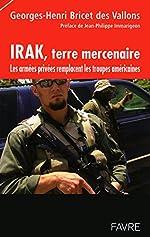Irak, terre mercenaire - Les armes privées remplacent les troupes américaines de Georges-henri Martin bricet des