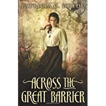 Across the Great Barrier (Frontier Magic) by Patricia C. Wrede (2012-07-01)